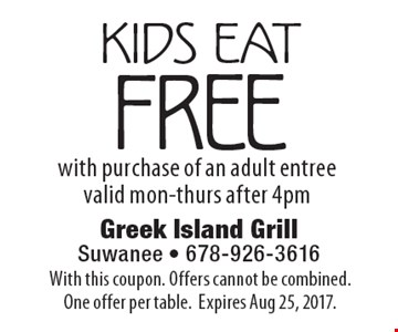 Kids eat free with purchase of an adult entree. Valid mon-thurs after 4pm. With this coupon. Offers cannot be combined. One offer per table. Expires Aug 25, 2017.
