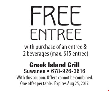 FREE entree with purchase of an entree & 2 beverages (max. $15 entree). With this coupon. Offers cannot be combined. One offer per table. Expires Aug 25, 2017.