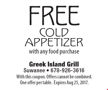 FREE COLD APPETIZER with any food purchase. With this coupon. Offers cannot be combined. One offer per table. Expires Aug 25, 2017.