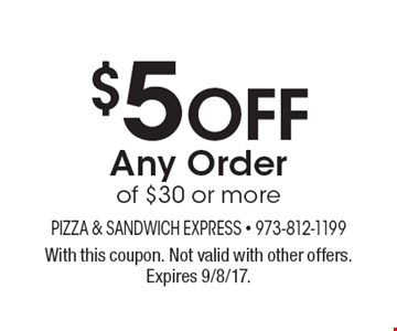 $5 off Any Order of $30 or more. With this coupon. Not valid with other offers. Expires 9/8/17.