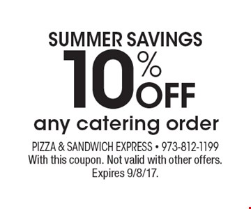 SUMMER savings 10% offany catering order. With this coupon. Not valid with other offers. Expires 9/8/17.