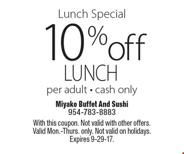 Lunch Special. 10% Off Lunch. Per adult. Cash only. With this coupon. Not valid with other offers. Valid Mon.-Thurs. only. Not valid on holidays. Expires 9-29-17.