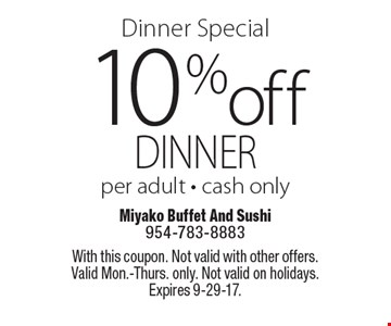 Dinner Special. 10% Off Dinner. Per adult. Cash only. With this coupon. Not valid with other offers. Valid Mon.-Thurs. only. Not valid on holidays. Expires 9-29-17.