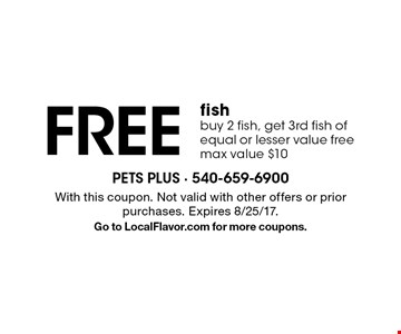 FREE fish. Buy 2 fish, get 3rd fish of equal or lesser value free. Max value $10. With this coupon. Not valid with other offers or prior purchases. Expires 8/25/17. Go to LocalFlavor.com for more coupons.