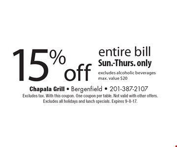 15% off entire bill. Sun.-Thurs. only. Excludes alcoholic beverages. Max. value $20. Excludes tax. With this coupon. One coupon per table. Not valid with other offers. Excludes all holidays and lunch specials. Expires 9-8-17.