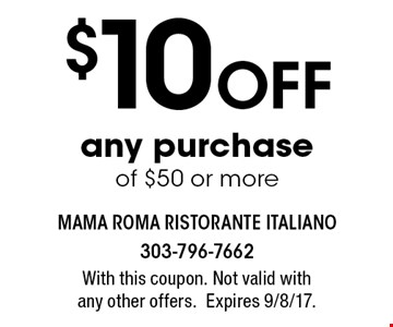 $10 Off any purchase of $50 or more. With this coupon. Not valid withany other offers.Expires 9/8/17.