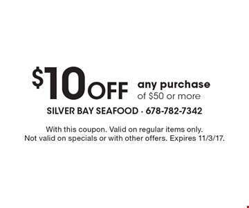 $10 Off any purchase of $50 or more. With this coupon. Valid on regular items only. Not valid on specials or with other offers. Expires 11/3/17.