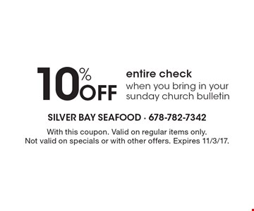 10% Off entire check. When you bring in your Sunday Church bulletin. With this coupon. Valid on regular items only. Not valid on specials or with other offers. Expires 11/3/17.