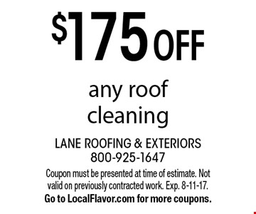 $175 OFF any roof cleaning. Coupon must be presented at time of estimate. Not valid on previously contracted work. Exp. 8-11-17. Go to LocalFlavor.com for more coupons.