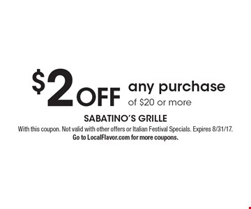 $2 Off any purchase of $20 or more. With this coupon. Not valid with other offers or Italian Festival Specials. Expires 8/31/17. Go to LocalFlavor.com for more coupons.