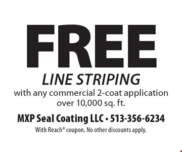 Free line striping with any commercial 2-coat application over 10,000 sq. ft.. With Reach coupon. No other discounts apply.