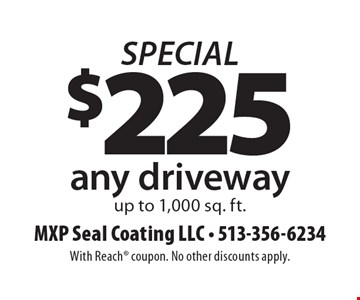Special. $225 any driveway up to 1,000 sq. ft.. With Reach coupon. No other discounts apply.