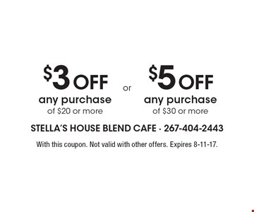 $3 OFF any purchase of $20 or more OR $5 OFF any purchase of $30 or more. With this coupon. Not valid with other offers. Expires 8-11-17.
