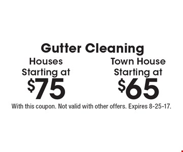 Gutter cleaning: Town House starting at $65 or Houses starting at $75. With this coupon. Not valid with other offers. Expires 8-25-17.