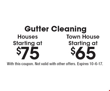 Gutter Cleaning: houses starting at $75 OR town house starting at $65. With this coupon. Not valid with other offers. Expires 10-6-17.