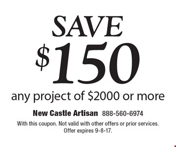 SAVE $150 any project of $2000 or more. With this coupon. Not valid with other offers or prior services. Offer expires 9-8-17.