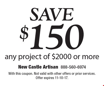 Save $150 any project of $2000 or more. With this coupon. Not valid with other offers or prior services. Offer expires 11-10-17.