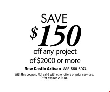 save $150 off any project of $2000 or more. With this coupon. Not valid with other offers or prior services. Offer expires 2-9-18.