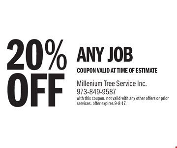 20% OFF ANY JOB. COUPON VALID AT TIME OF ESTIMATE. with this coupon. not valid with any other offers or prior services. offer expires 9-8-17.