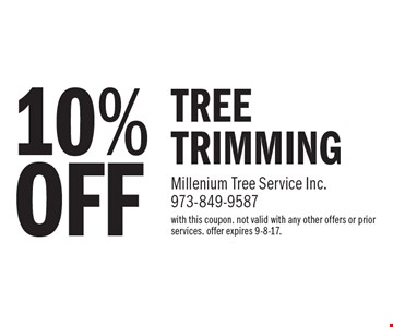 10% OFF TREE TRIMMING. With this coupon. Not valid with any other offers or prior services. offer expires 9-8-17.