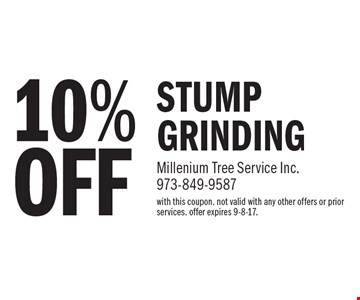 10% OFF STUMP GRINDING. With this coupon. Not valid with any other offers or prior services. offer expires 9-8-17.