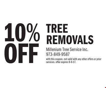 10% OFF TREE REMOVALS. With this coupon. Not valid with any other offers or prior services. offer expires 9-8-17.