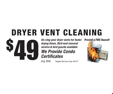 $49 DRYER VENT CLEANING. (reg. $99)Regular Size Line. Exp. 9/8/17.