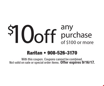 $10 off any purchase of $100 or more. With this coupon. Coupons cannot be combined. Not valid on sale or special order items. Offer expires 9/16/17.