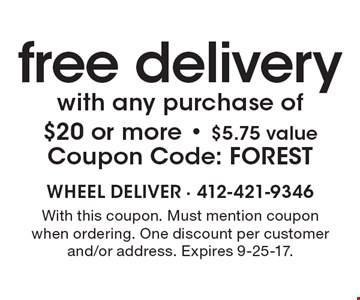 Free delivery with any purchase of $20 or more. $5.75 value. Coupon Code: FOREST. With this coupon. Must mention coupon when ordering. One discount per customer and/or address. Expires 9-25-17.