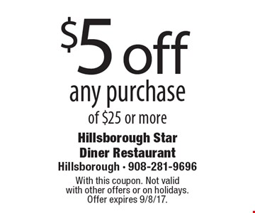 $5 off any purchase of $25 or more. With this coupon. Not valid with other offers or on holidays. Offer expires 9/8/17.