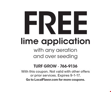 Free lime application with any aeration and over seeding. With this coupon. Not valid with other offers or prior services. Expires 9-1-17. Go to LocalFlavor.com for more coupons.