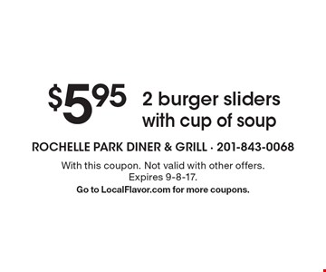 $5.95 2 burger sliders with cup of soup. With this coupon. Not valid with other offers.Expires 9-8-17. Go to LocalFlavor.com for more coupons.