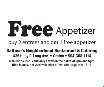 Free Appetizer. Buy 2 entrees and get 1 free appetizer. With this coupon. Valid only between the hours of 2pm and 5pm. Dine in only. Not valid with other offers. Offer expires 9-15-17.
