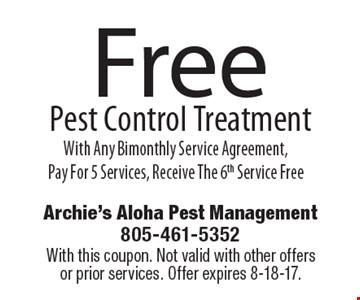 Free Pest Control Treatment With Any Bimonthly Service Agreement, Pay For 5 Services, Receive The 6th Service Free. With this coupon. Not valid with other offers or prior services. Offer expires 8-18-17.