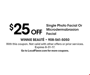 $25 Off Single Photo Facial Or Microdermabrasion Facial. With this coupon. Not valid with other offers or prior services. Expires 8-31-17. Go to LocalFlavor.com for more coupons.