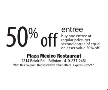 50% off entree buy one entree at regular price, get second entree of equal or lesser value 50% off. With this coupon. Not valid with other offers. Expires 8/25/17.