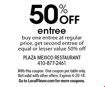 50% OFF entree buy one entree at regular price, get second entree of equal or lesser value 50% off . With this coupon. One coupon per table only. Not valid with other offers. Expires 4-20-18.Go to LocalFlavor.com for more coupons.