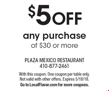 $5 OFF any purchase of $30 or more. With this coupon. One coupon per table only. Not valid with other offers. Expires 5/18/18. Go to LocalFlavor.com for more coupons.