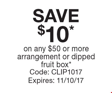 SAVE $10 *on any $50 or more arrangement or dipped fruit box*. Code: CLIP1017 Expires: 11/10/17