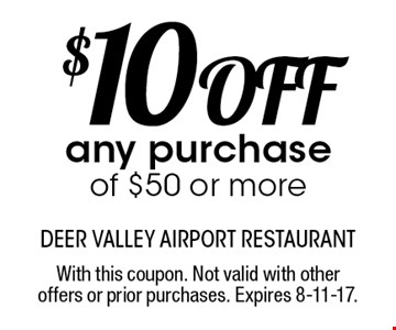 $10 Off any purchase of $50 or more. With this coupon. Not valid with other offers or prior purchases. Expires 8-11-17.