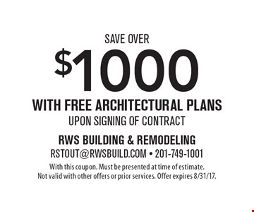 Save Over $1000 with free architectural plans upon signing of contract. With this coupon. Must be presented at time of estimate. Not valid with other offers or prior services. Offer expires 8/31/17.