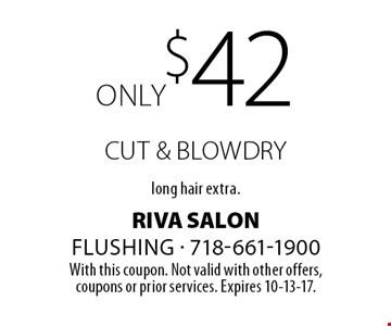 only $42 CUT & BLOW dry, long hair extra. With this coupon. Not valid with other offers,coupons or prior services. Expires 10-13-17.