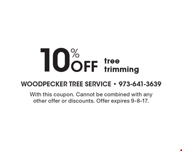 10% Off tree trimming. With this coupon. Cannot be combined with any other offer or discounts. Offer expires 9-8-17.