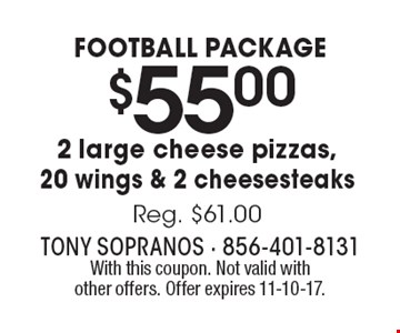 football package $55.00 2 large cheese pizzas, 20 wings & 2 cheesesteaks Reg. $61.00. With this coupon. Not valid with other offers. Offer expires 11-10-17.