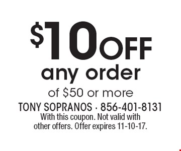 $10 off any order of $50 or more. With this coupon. Not valid with other offers. Offer expires 11-10-17.
