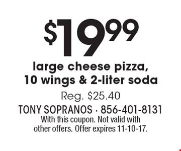 $19.99 large cheese pizza,10 wings & 2-liter soda Reg. $25.40. With this coupon. Not valid with other offers. Offer expires 11-10-17.