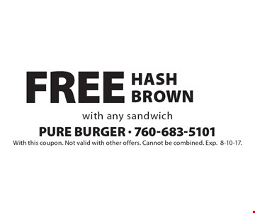 Free hash brown with any sandwich. With this coupon. Not valid with other offers. Cannot be combined. Exp.8-10-17.