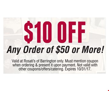 $10 OFF any order of $50 or more! Valid at Rosati's of Barrington only. Must mention coupon when ordering & present it upon payment. Not valid with other coupons/offers/catering. Expires 10/31/17.