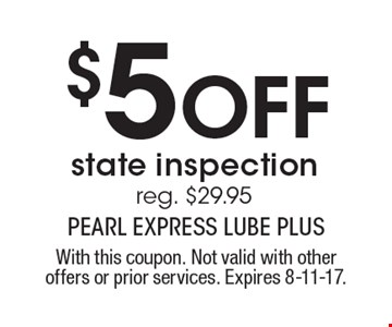 $5 off state inspection. Reg. $29.95. With this coupon. Not valid with other offers or prior services. Expires 8-11-17.