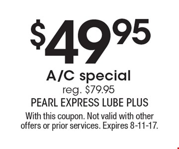 $49.95 A/C special. Reg. $79.95. With this coupon. Not valid with other offers or prior services. Expires 8-11-17.